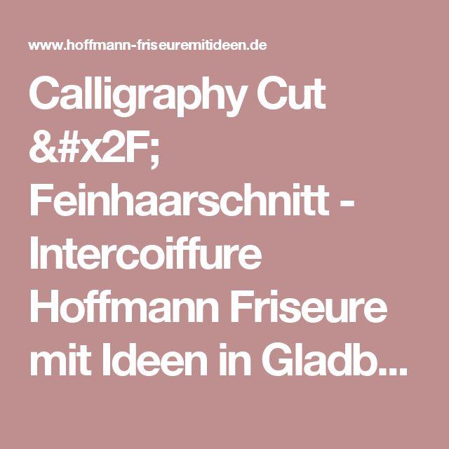 Calligraphy Cut / Feinhaarschnitt - Intercoiffure Hoffmann Friseure mit Ideen in Gladbeck/ Recklinghausen Bottrop Friseur Gelsenkirchen