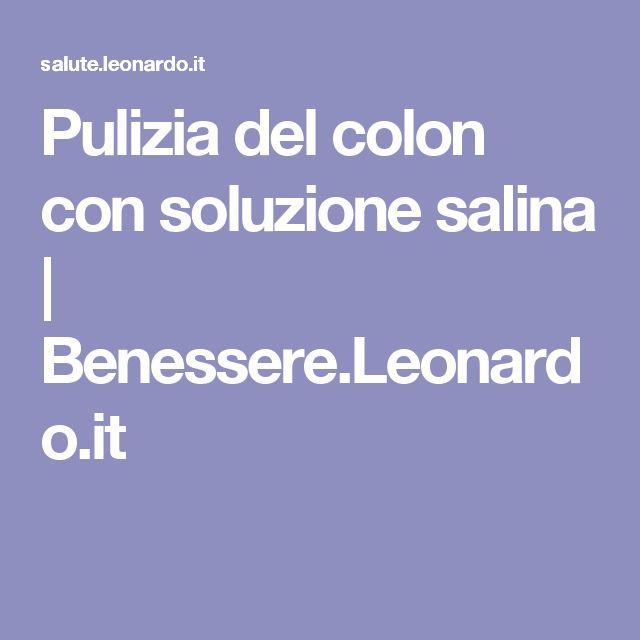 Pulizia del colon con soluzione salina | Benessere.Leonardo.it
