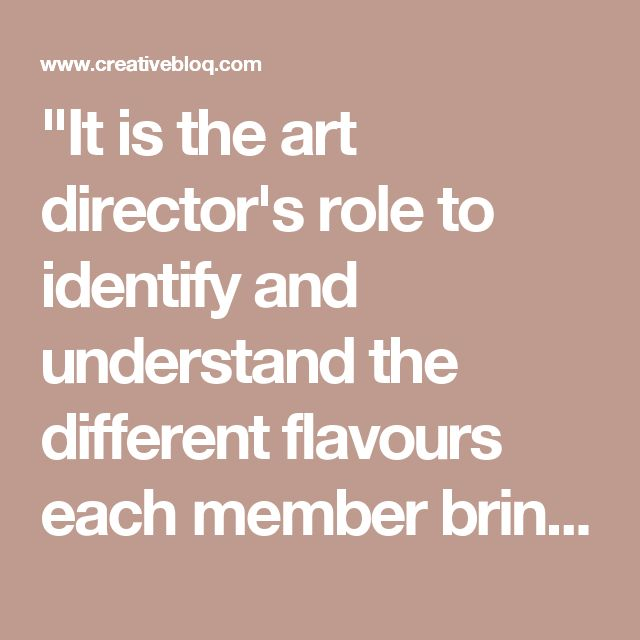 """""""It is the art director's role to identify and understand the different flavours each member brings to the team, an then carefully infuse them to compliment one another and ultimately creating an exciting and balanced sensory experience."""""""