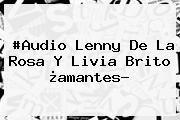 http://tecnoautos.com/wp-content/uploads/imagenes/tendencias/thumbs/audio-lenny-de-la-rosa-y-livia-brito-amantes.jpg Livia Brito. #Audio Lenny de la Rosa y Livia Brito ¿amantes?, Enlaces, Imágenes, Videos y Tweets - http://tecnoautos.com/actualidad/livia-brito-audio-lenny-de-la-rosa-y-livia-brito-amantes/
