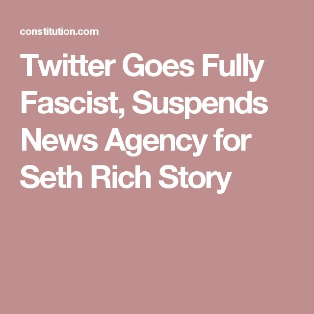 Twitter Goes Fully Fascist, Suspends News Agency for Seth Rich Story