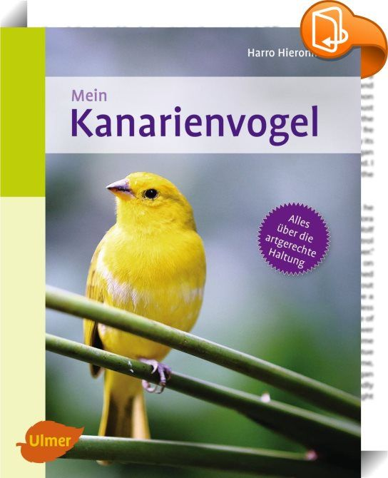 Mein Kanarienvogel zu Hause    ::  My Canary at Home Keeping canaries, explained in easy-to-understand terms – this book answers the questions that you need to consider before you buy, the anatomy and behaviour of the animals, and lists the legal provisions that must be complied with. You'll find out how to select the right animals, what care canaries need, their healthy nutrition and everything to do with keeping them occupied, free flight and socialising. Other important topics inclu...