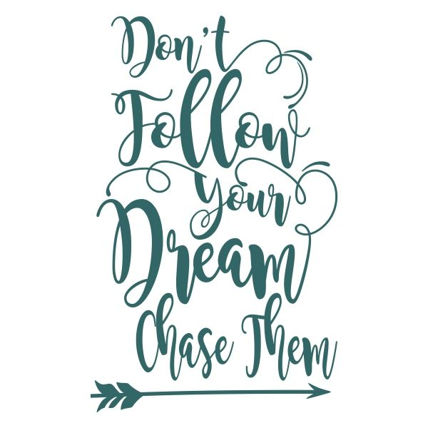 Dont Follow Your Dream Chase Them - Cuttable Design Cut File. Vector, Clipart, Digital Scrapbooking Download, Available in JPEG, PDF, EPS, DXF and SVG. Works with Cricut, Design Space, Sure Cuts A Lot, Make the Cut!, Inkscape, CorelDraw, Adobe Illustrator, Silhouette Cameo, Brother ScanNCut and other compatible software.