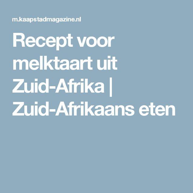 Recept voor melktaart uit Zuid-Afrika   Zuid-Afrikaans eten