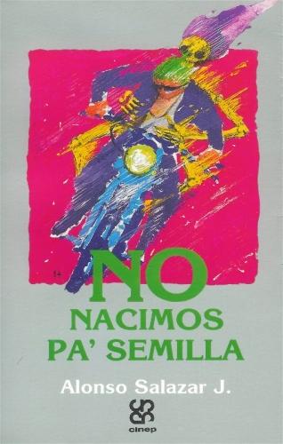 """""""No nacimos pa´semilla"""", de Alonso Salazar, mostró por primera vez el mundo del sicariato en Medellín, en los años 80 y comienzos de los 90, y todo el contexto social que produjo este fenómeno delincuencial que ha marcado a la ciudad y al país."""