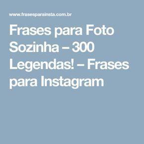 Frases Para Foto Sozinha 300 Legendas Frases Para Instagram