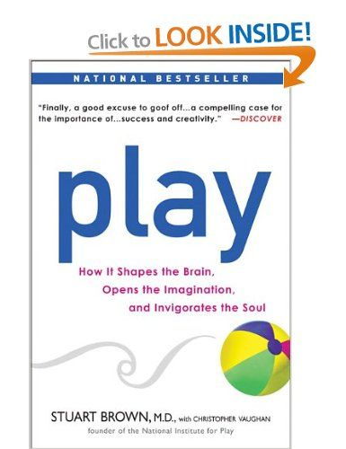 Play: How It Shapes the Brain, Opens the Imagination, and Invigorates the Soul: Amazon.co.uk: Stuart Brown, Christopher Vaughan: Books