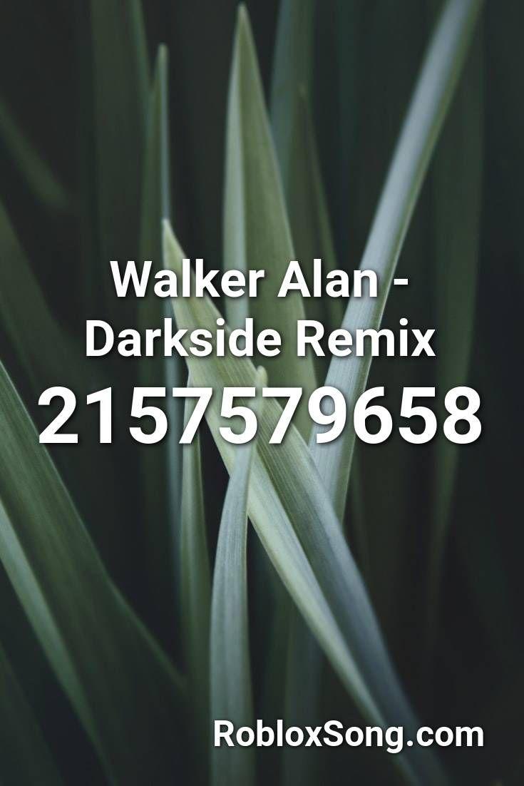 Walker Alan Darkside Remix Roblox Id Roblox Music Codes In