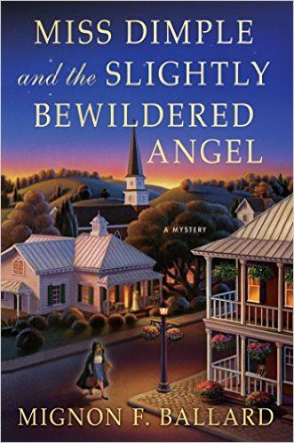 Miss Dimple and the Slightly Bewildered Angel: A Mystery (Miss Dimple Mysteries): Mignon F. Ballard: 9781250083630: Amazon.com: Books