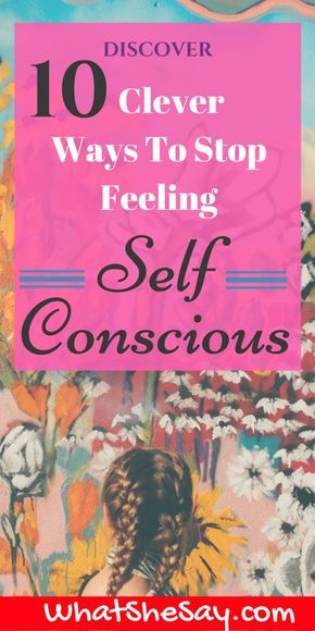 Discover 10 Clever Ways To Stop Feeling Self-Conscious - Stop being insecure, embarrassed, nervous, uncomfortable, bashful, uneasy. Feeling self-conscious? We've all been there. Try these suggestions to curb self-consciousness, quit feeling unsure and overcome unwanted insecurities.