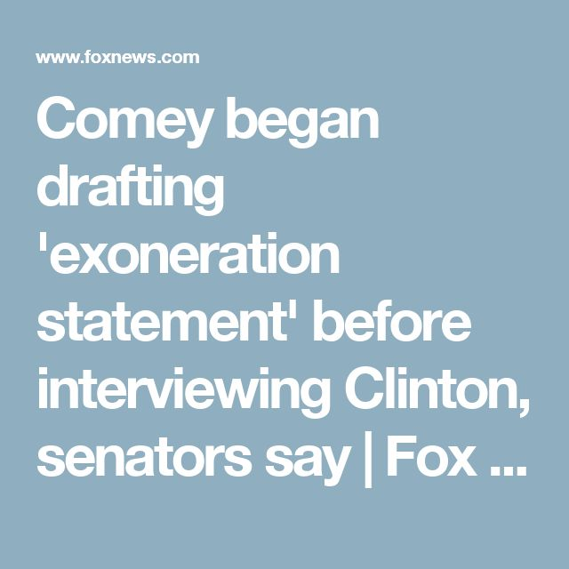 Comey began drafting 'exoneration statement' before interviewing Clinton, senators say | Fox News