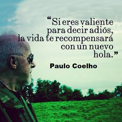 """""""Si eres valiente para decir adiós, la vida te recompensará con un nuevo hola."""" #PauloCoelho #Citas #Frases"""
