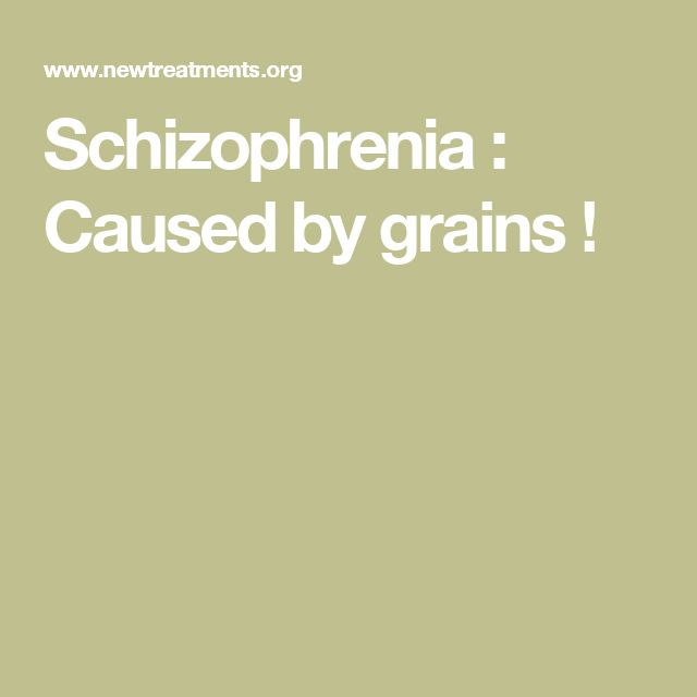 Schizophrenia : Caused by grains !