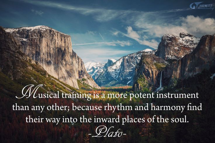 """""""Musical training is a more potent instrument than any other; because rhythm and harmony find their way into the inward places of the soul."""" —Plato"""