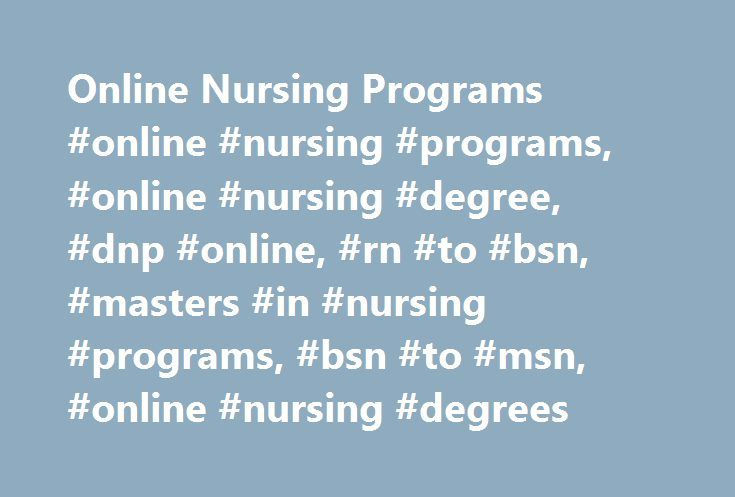 Online Nursing Programs #online #nursing #programs, #online #nursing #degree, #dnp #online, #rn #to #bsn, #masters #in #nursing #programs, #bsn #to #msn, #online #nursing #degrees http://pakistan.remmont.com/online-nursing-programs-online-nursing-programs-online-nursing-degree-dnp-online-rn-to-bsn-masters-in-nursing-programs-bsn-to-msn-online-nursing-degrees/  # Online Nursing Programs RN to BSN RN to BSN online programs give you the flexibility to take your career to the next level. GCU's…