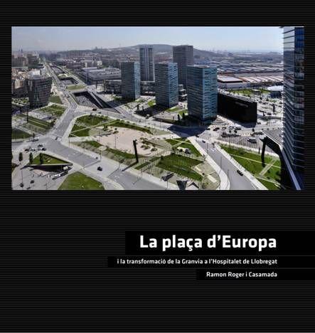 La Plaza de Europa y la transformación de la Granvia en L´Hospitalet de Llobregat. Ramón Roger i Casamada. + info: http://www.consorcigvhospitalet.com/capitol_1.pdf