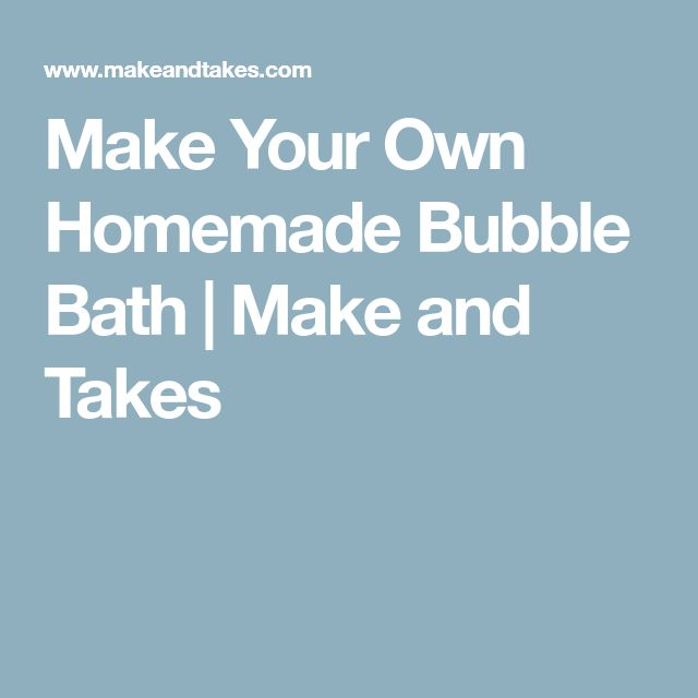 Make Your Own Homemade Bubble Bath | Make and Takes