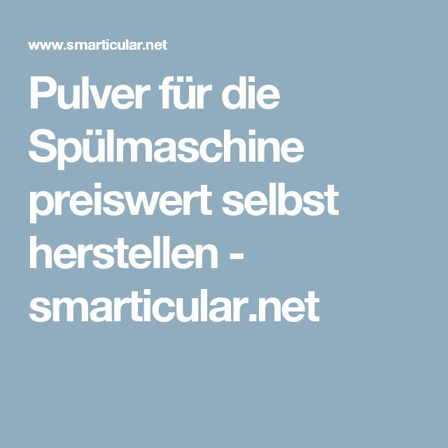 Pulver für die Spülmaschine preiswert selbst herstellen - smarticular.net