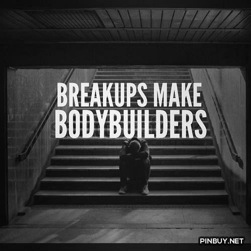 breakup bodybuilder and bodybuilding quotes on pinterest