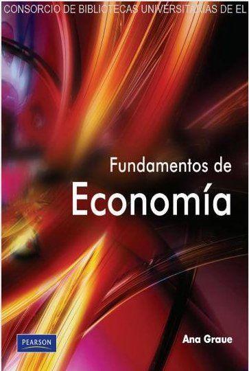 Ana Luisa, Graue Russek. Fundamentos de economía, 1ª Edición, México, 2009, Pearson Educación. ISBN e-Book: 9786074423532. Disponible en: Base de Datos Pearson.
