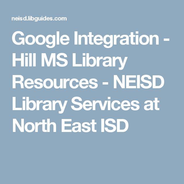 Google Integration - Hill MS Library Resources - NEISD Library Services at North East ISD