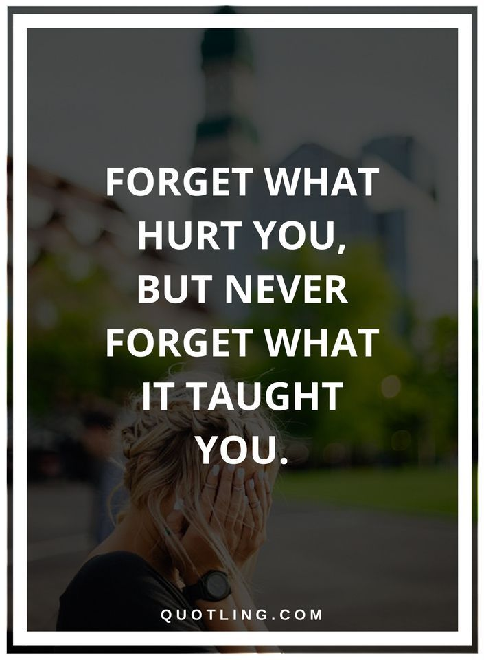 Hurt Quotes Forget What Hurt You, But Never Forget What It Taught You.