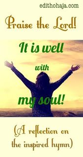 """Aunty Edith's Blog: """"IT IS WELL WITH MY SOUL!"""" (A Reflection on the Inspired Hymn) In this post, I reflect on the original lyrics of this beautiful song to uplift our hearts. #God #Christ #hymn #song #inspiration #hope #faith #soul"""