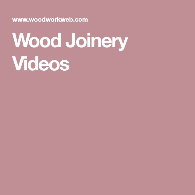 Wood Joinery Videos