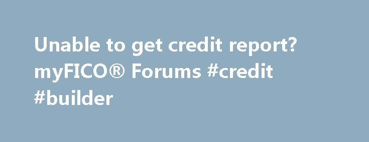 Unable to get credit report? myFICO® Forums #credit #builder http://credits.remmont.com/unable-to-get-credit-report-myfico-forums-credit-builder/  #where to get a credit report # Website Navigation: I am a 20 year old that has no credit history. Never had a credit card, loans, and etc. I tried getting my free credit report online, but I was unable…  Read moreThe post Unable to get credit report? myFICO® Forums #credit #builder appeared first on Credits.