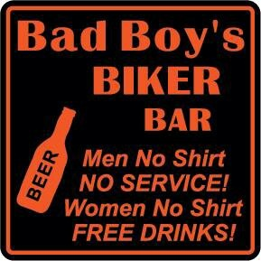 Bad Boy's Biker Bar • Men No Shirt NO Service • Women No Shirt FREE DRINKS!