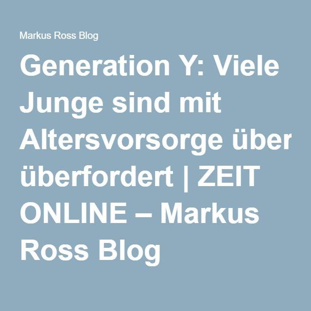 Generation Y: Viele Junge sind mit Altersvorsorge überfordert |ZEIT ONLINE – Markus Ross Blog