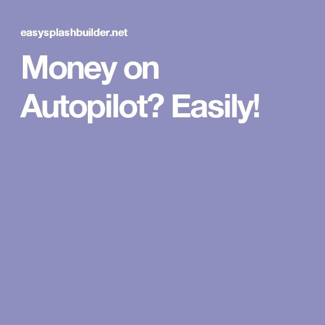 Money on Autopilot? Easily!