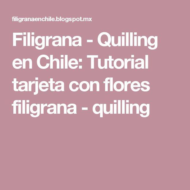 Filigrana - Quilling en Chile: Tutorial tarjeta con flores filigrana - quilling