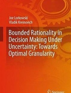 Bounded Rationality in Decision Making Under Uncertainty: Towards Optimal Granularity free download by Joe Lorkowski Vladik Kreinovich ISBN: 9783319622132 with BooksBob. Fast and free eBooks download.  The post Bounded Rationality in Decision Making Under Uncertainty: Towards Optimal Granularity Free Download appeared first on Booksbob.com.