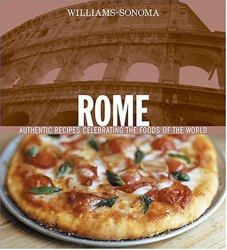 2005; 192 pgs; Williams-Sonoma-Foods-of-the-World-Rome-Authentic-Recipes-Celebrating-the