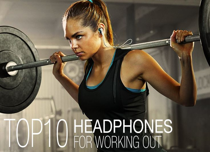 Top 10 Headphones for Working Out – Best of 2016