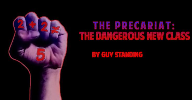 The Precariat: The New Dangerous Class [Guest Post by Guy Standing]