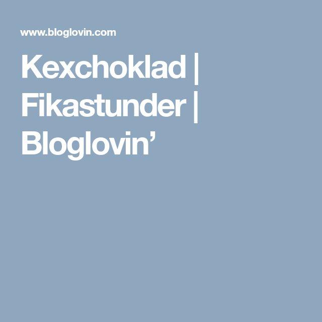 Kexchoklad | Fikastunder | Bloglovin'