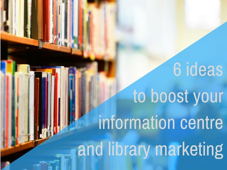 6 ideas to boost your information centre & library marketing