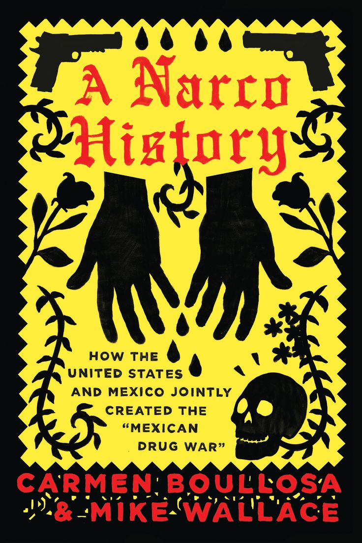 """A Narco History: How the United States and Mexico Jointly Created the """"Mexican Drug War,"""" by Carmen Boullosa and Mike Wallace. Cover design by Bathcat Ltd. Published in 2015."""