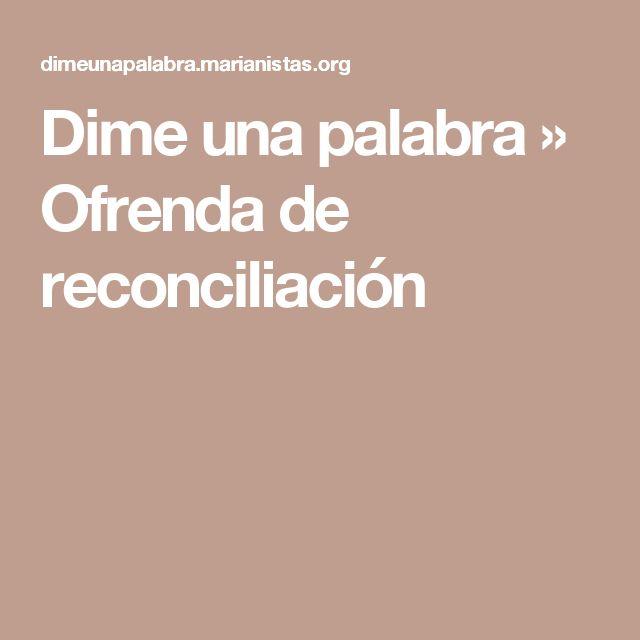 Dime una palabra » Ofrenda de reconciliación