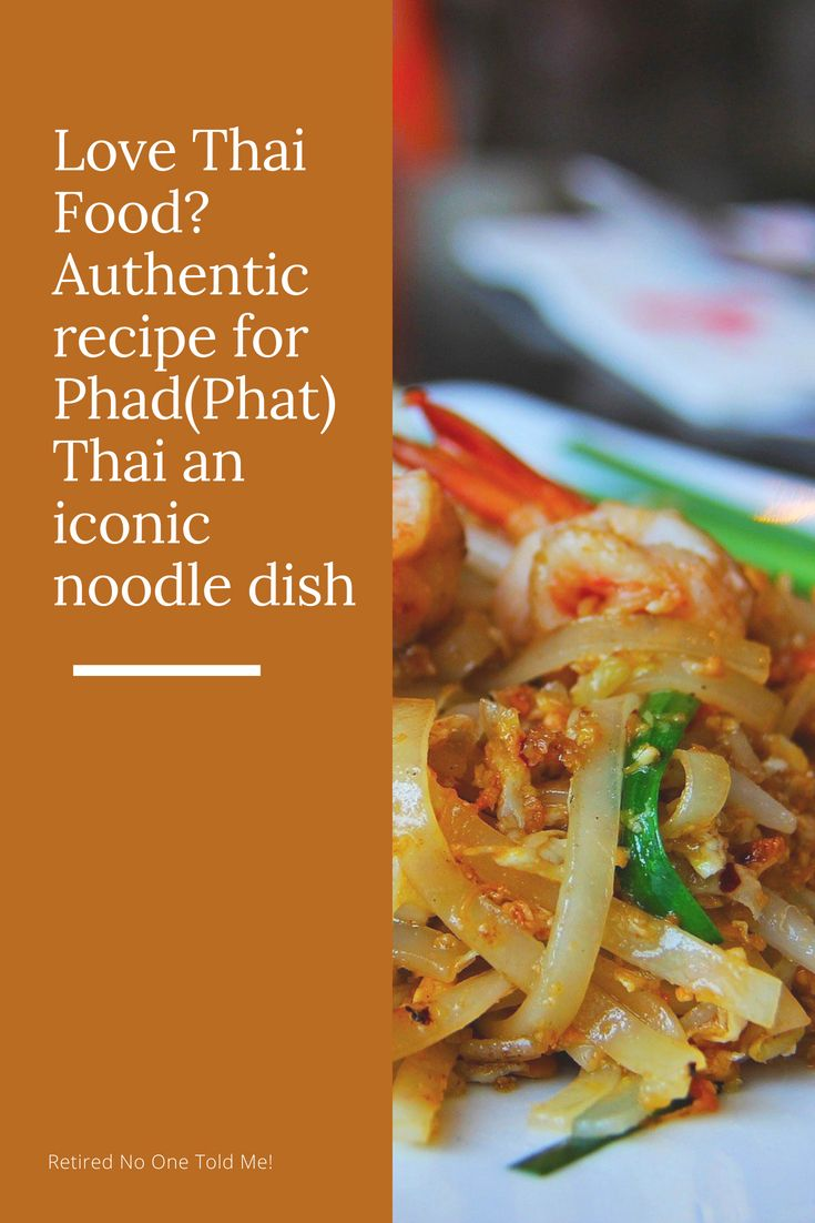 Phat Thai Pad Thai The Ultimate In Thai Street Food Thai Street Food Best Thai Food Best Thai Dishes