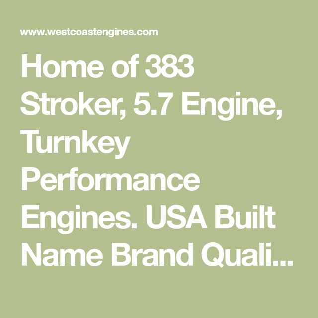 Home of 383 Stroker, 5.7 Engine, Turnkey Performance Engines. USA Built Name Brand Quality Remanufactured Crate Engines Shipping Nationwide.