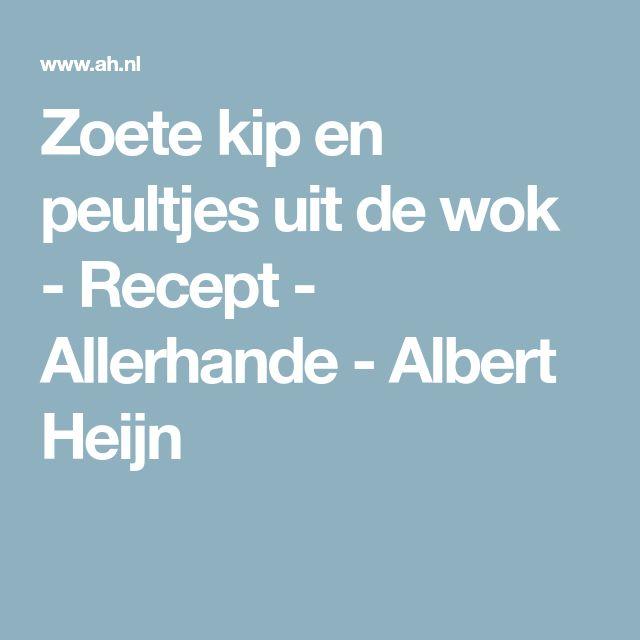 Zoete kip en peultjes uit de wok - Recept - Allerhande - Albert Heijn