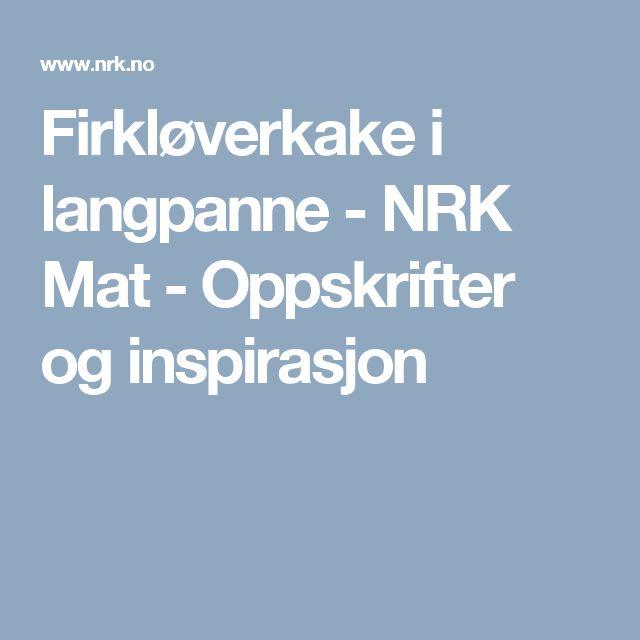 Firkløverkake i langpanne - NRK Mat - Oppskrifter og inspirasjon