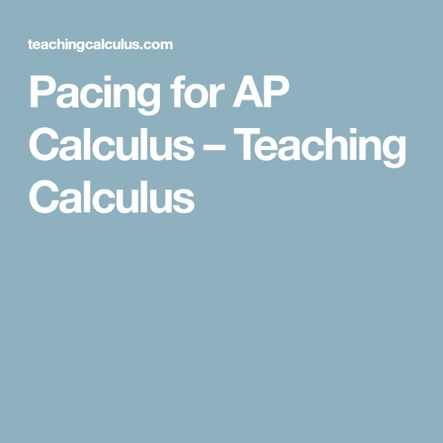 Pacing for AP Calculus – Teaching Calculus