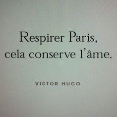 Breathe Paris in, it nourishes the soul. | Victor Hugo