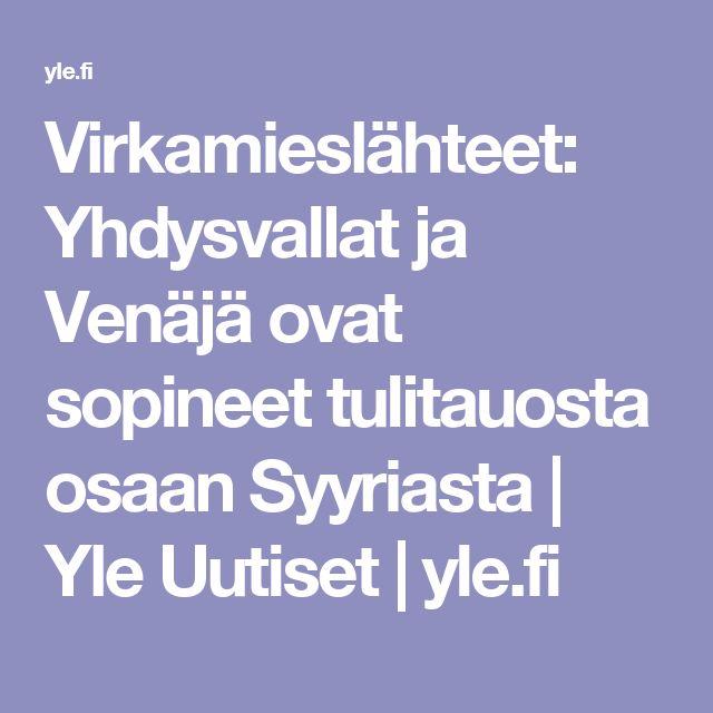 Virkamieslähteet: Yhdysvallat ja Venäjä ovat sopineet tulitauosta osaan Syyriasta | Yle Uutiset | yle.fi