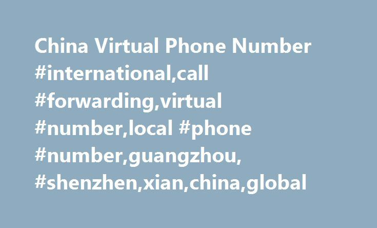 China Virtual Phone Number #international,call #forwarding,virtual #number,local #phone #number,guangzhou, #shenzhen,xian,china,global http://anchorage.remmont.com/china-virtual-phone-number-internationalcall-forwardingvirtual-numberlocal-phone-numberguangzhou-shenzhenxianchinaglobal/  # China Virtual Phone Number | Global Call Forwarding How does it work? It's simple. After the account has been set up, your callers in China dial the local number that you have chosen. Calls to your virtual…