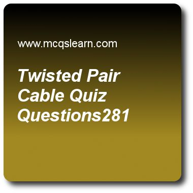 Twisted Pair Cable Quizzes:  computer networks Quiz 281 to pract Online networking quizzes based questions and answers to study twisted pair cable quiz with answers. Practice MCQs to test learning on twisted pair cable, domain names, message confidentiality, digital to digital conversion, satellite networks quizzes. Online twisted pair cable worksheets has study guide as most common twisted-pair cable used in communications are, answer key with answers as utp, stp, normal twisted copper ..